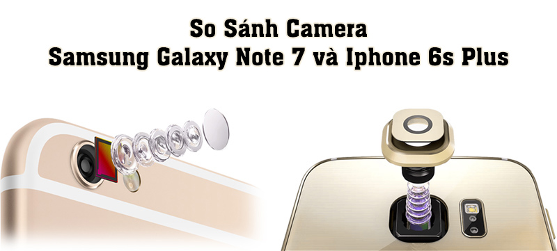 So sánh camera Note 7 với Iphone 6s Plus