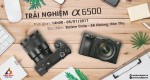 OFFLINE & TRẢI NGHIỆM SONY A6500